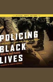Policing Black Lives: State Violence in Canada from Slavery to the Present, Robyn Maynard
