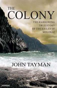 The Colony: The Harrowing True Story of the Exiles of Molokai, John Tayman