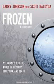 Frozen: My Journey Into the World of Cryonics, Deception, and Death, Scott Baldyga