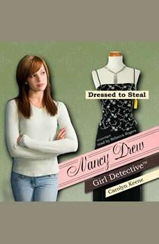 Nancy Drew Girl Detective: Dressed to Steal, Carolyn Keene