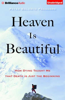 Heaven Is Beautiful: How Dying Taught Me That Death Is Just the Beginning How Dying Taught Me That Death Is Just the Beginning, Peter Baldwin Panagore