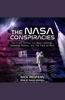 The NASA Conspiracies: The Truth Behind the Moon Landings, Censored Photos , and The Face on Mars, Nick Redfern