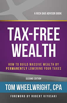 Rich Dad Advisors: Tax-Free Wealth, 2nd Edition: How to Build Massive Wealth by Permanently Lowering Your Taxes, Tom Wheelwright