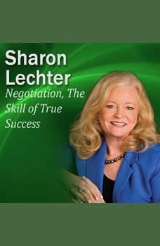 The Negotiation Skill of True Success: It's Your Turn to Thrive Series, Sharon Lechter