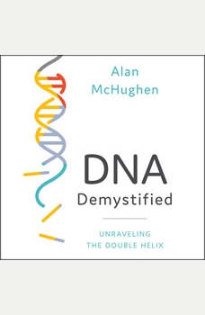 DNA Demystified: Unravelling the Double Helix, Alan McHughen