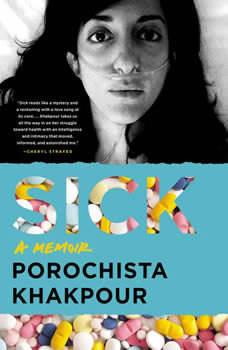 Sick: A Memoir, Porochista Khakpour