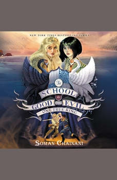 The School for Good and Evil #6: One True King, Soman Chainani