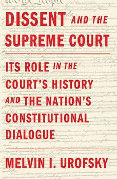 Dissent and the Supreme Court: Its Role in the Court's History and the Nation's Constitutional Dialogue Its Role in the Court's History and the Nation's Constitutional Dialogue, Melvin I. Urofsky