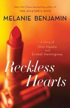 Reckless Hearts (Short Story): A Story of Slim Hawks and Ernest Hemingway, Melanie Benjamin