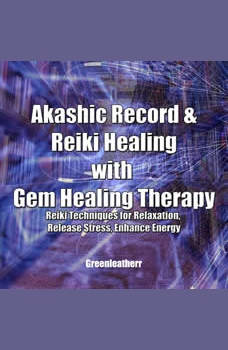 Akashic Record & Reiki Healing with Gem Healing Therapy:  Reiki Techniques for Relaxation, Release Stress, Enhance Energy, Greenleatherr