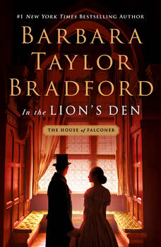 In the Lion's Den: A House of Falconer Novel, Barbara Taylor Bradford