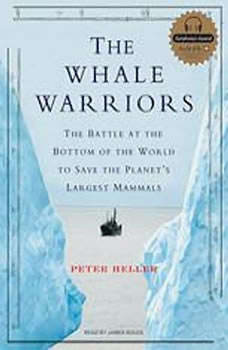 The Whale Warriors: The Battle at the Bottom of the World to Save the Planet's Largest Mammals, Peter Heller
