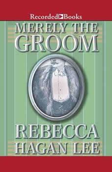 Merely the Groom, Rebecca Hagan Lee