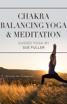 Chakra Balancing Yoga and Meditation, Sue Fuller