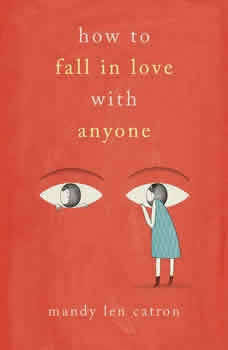 How to Fall in Love with Anyone: Essays, Mandy Len Catron