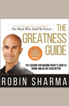 The Greatness Guide: 101 Lessons for Making What's Good at Work and in Life Even Better, Robin Sharma