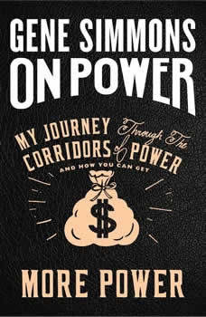 On Power: My Journey Through the Corridors of Power and How You Can Get More Power, Mr. Gene Simmons