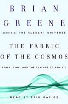 The Fabric of the Cosmos: Space, Time, and the Texture of Reality Space, Time, and the Texture of Reality, Brian Greene