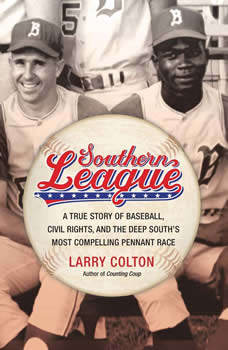 Southern League: A True Story of Baseball, Civil Rights, and the Deep South's Most Compelling Pennant Race A True Story of Baseball, Civil Rights, and the Deep South's Most Compelling Pennant Race, Larry Colton
