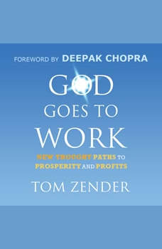 God Goes to Work: New Thought Paths to Prosperity and Profits , Tom Zender