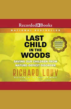 Last Child in the Woods: Saving Our Children From Nature-Deficit Disorder Saving Our Children From Nature-Deficit Disorder, Richard Louv
