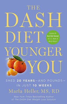 The DASH Diet Younger You: Shed 20 Years--and Pounds--in Just 10 Weeks, Marla Heller