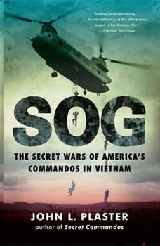 SOG: The Secret Wars of America's Commandos in Vietnam, John L. Plaster