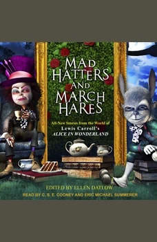 Mad Hatters and March Hares: All-New Stories from the World of Lewis Carroll's Alice in Wonderland All-New Stories from the World of Lewis Carroll's Alice in Wonderland, Ellen Datlow