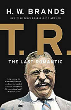 T.R.: The Last Romantic, H. W. Brands