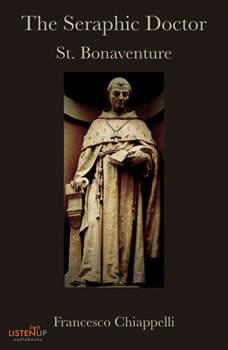 The Seraphic Doctor: St. Bonaventure, Francesco Chiappelli