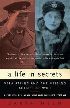 A Life in Secrets: Vera Atkins and the Missing Agents of WWII Vera Atkins and the Missing Agents of WWII, Sarah Helm