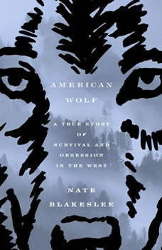 American Wolf: A True Story of Survival and Obsession in the West, Nate Blakeslee