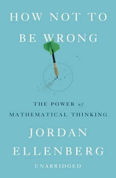 How Not to Be Wrong: The Power of Mathematical Thinking, Jordan Ellenberg