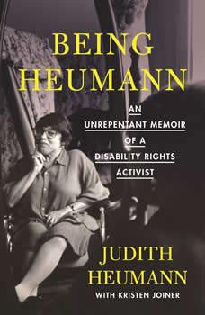 Being Heumann: An Unrepentant Memoir of a Disability Rights Activist, Judith Heumann