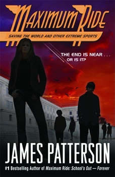 Saving the World and Other Extreme Sports: A Maximum Ride Novel A Maximum Ride Novel, James Patterson