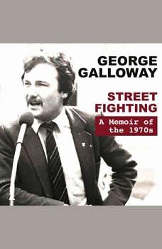 Street Fighting: A Memoir of the 1970s, George Galloway