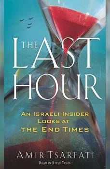 The Last Hour: An Israeli Insider Looks at the End Times, Amir Tsarfati