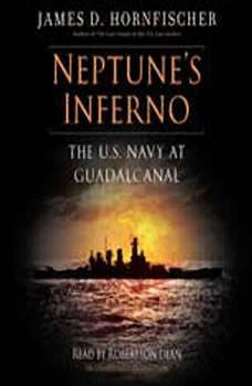 Neptune's Inferno: The U.S. Navy at Guadalcanal, James D. Hornfischer