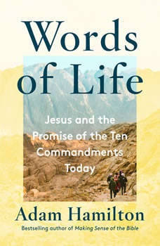 Words of Life: Seeing the Ten Commandments Through the Eyes of Jesus, Adam Hamilton