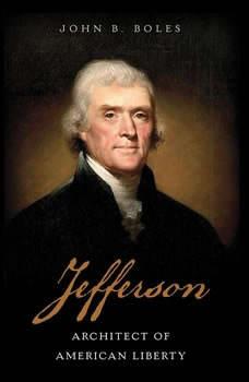 Jefferson: Architect of American Liberty, John B. Boles