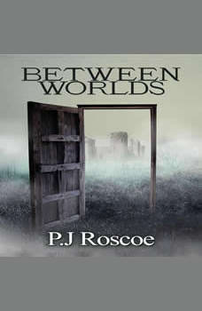 Between Worlds, P.J. Roscoe