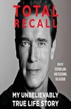 Total Recall: My Unbelievably True Life Story My Unbelievably True Life Story, Arnold Schwarzenegger