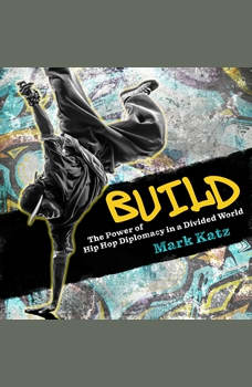 Build: The Power of Hip Hop Diplomacy in a Divided World, Mark Katz