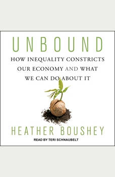 Unbound: How Inequality Constricts Our Economy and What We Can Do about It, Heather Boushey