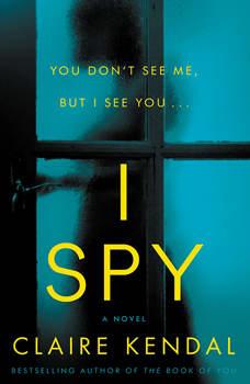I Spy: A Novel, Claire Kendal