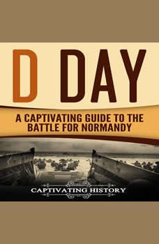 D Day: A Captivating Guide to the Battle for Normandy, Captivating History