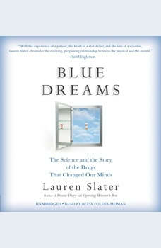 Blue Dreams: The Science and the Story of the Drugs that Changed Our Minds, Lauren Slater