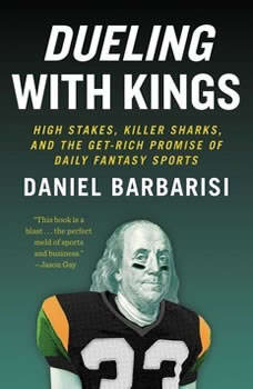 Dueling with Kings: High Stakes, Killer Sharks, and the Get-Rich Promise of Daily Fantasy Sports, Daniel Barbarisi