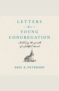 Letters to a Young Congregation: Nurturing the Growth of a Faithful Church, Eric E. Peterson