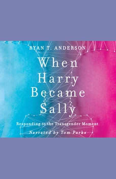When Harry Became Sally: Responding to the Transgender Moment, Ryan T. Anderson